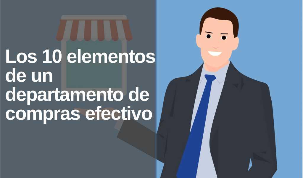 Los 10 elementos de un departamento de compras eficiente